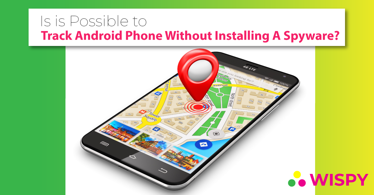 Track-Android-Phone-Without-Installing-A-Spyware