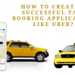 How to Create a Successful Taxi Booking Application Like Uber?