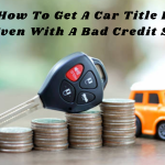 How To Get A Car Title Loan Even With A Bad Credit Score