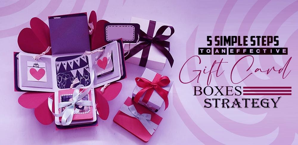 5 Simple Steps To An Effective Gift Card Boxes Strategy