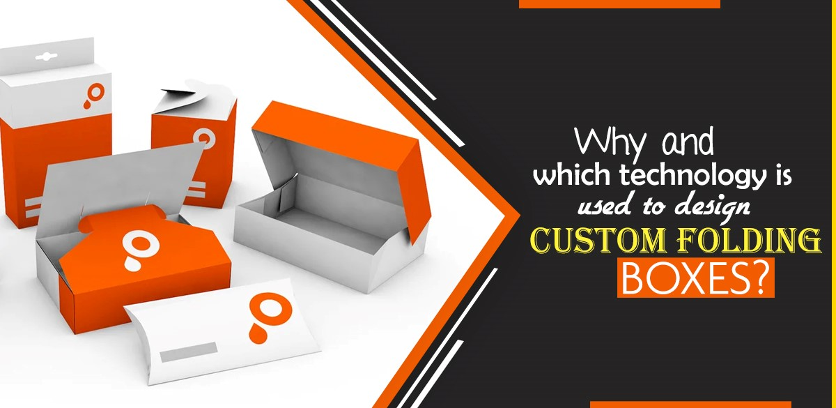 Why and which technology is used to design custom folding boxes